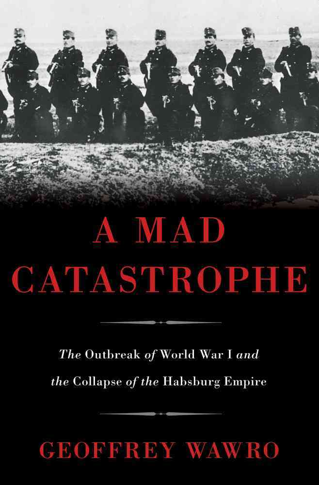 A Mad Catastrophe By Wawro, Geoffrey